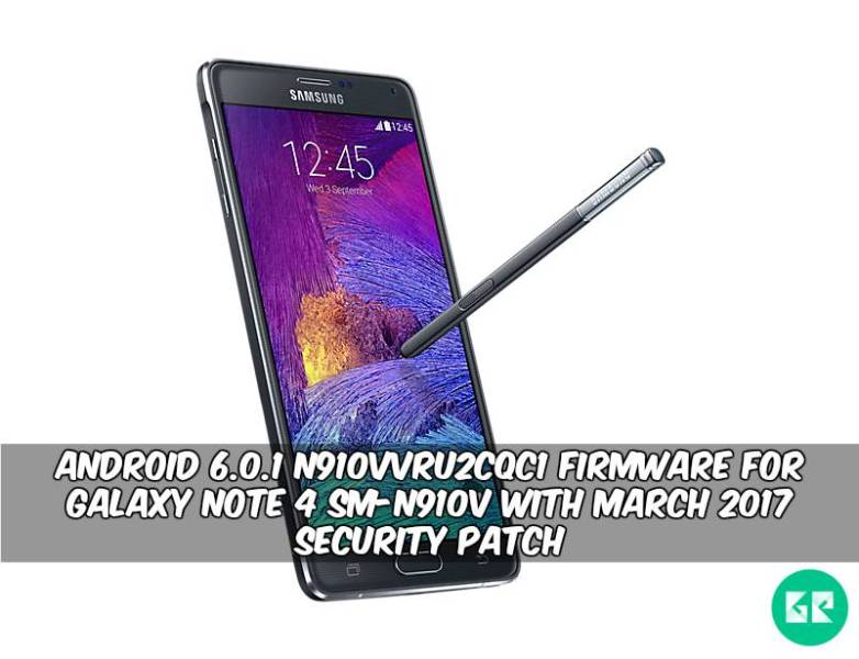 N910VVRU2CQC1 Firmware For Galaxy Note 4 SM N910V - Android 6.0.1 N910VVRU2CQC1 Firmware For Galaxy Note 4 SM-N910V With March 2017 Security Patch