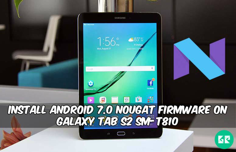 Nougat Firmware On Galaxy Tab S2 SM T810 - Install Android 7.0 Nougat Firmware On Galaxy Tab S2 SM-T810