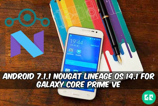 Nougat Lineage OS 14.1 For Galaxy Core Prime VE - Android 7.1.1 Nougat Lineage OS 14.1 For Galaxy Core Prime VE