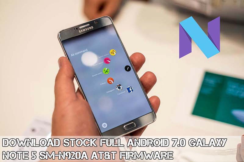 Android 7.0 Galaxy Note 5 SM-N920A AT&T Firmware