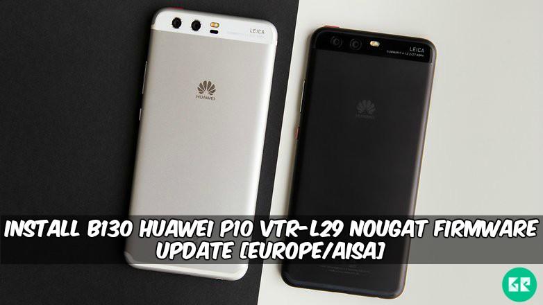 B130 Huawei P10 VTR-L29 Nougat Firmware update