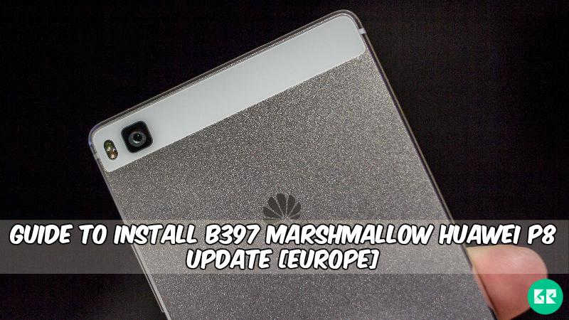 B397 Marshmallow Huawei P8 Update  - Guide To Install B397 Marshmallow Huawei P8 Update [Europe]