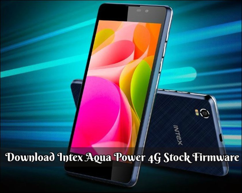 Intex Aqua Power 4G Stock Firmware - Download Intex Aqua Power 4G Stock Firmware, Tool, Driver
