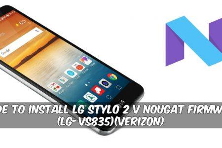 Guide To Install LG Stylo 2 V Nougat Firmware (LG-VS835)(Verizon)