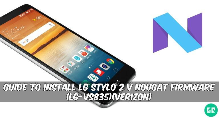 LG Stylo 2 V Nougat Firmware - Guide To Install LG Stylo 2 V Nougat Firmware (LG-VS835)(Verizon)