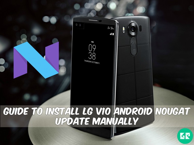 LG V10 Android Nougat Update - Guide To Install LG V10 Android Nougat Update Manually