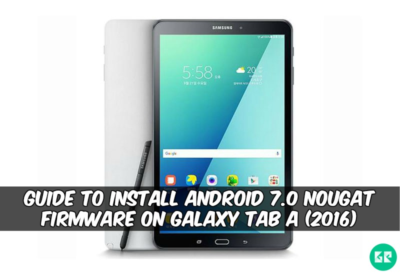 Nougat Firmware On Galaxy Tab A (2016) SM-P580