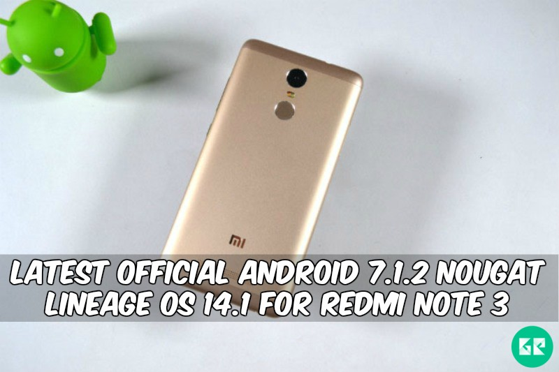 Nougat Lineage OS 14.1 For Redmi Note 3 - Latest Official Android 7.1.2 Nougat Lineage OS 14.1 For Redmi Note 3