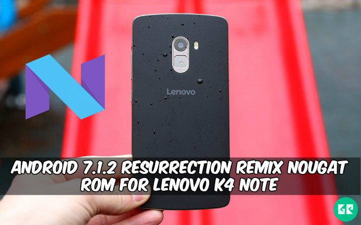 Resurrection Remix Nougat ROM For Lenovo K4 Note - Android 7.1.2 Resurrection Remix Nougat ROM For Lenovo K4 Note