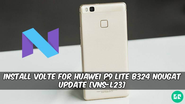 VoLTE For Huawei P9 Lite B324 Nougat Update