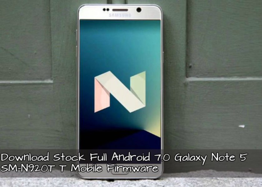 Stock Full Android 7 0 Galaxy Note 5 SM-N920T T-Mobile Firmware