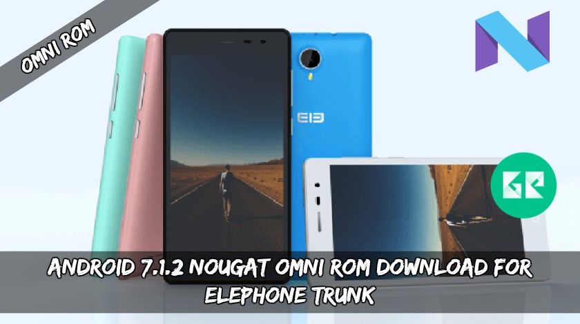 Android 7.1.2 Nougat Omni ROM Download For Elephone Trunk