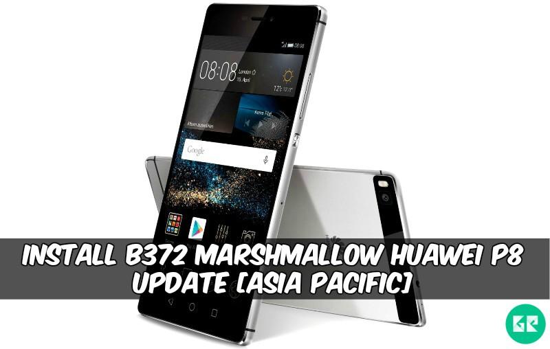 B372 Marshmallow Huawei P8 Update - Install B372 Marshmallow Huawei P8 Update [Asia Pacific]