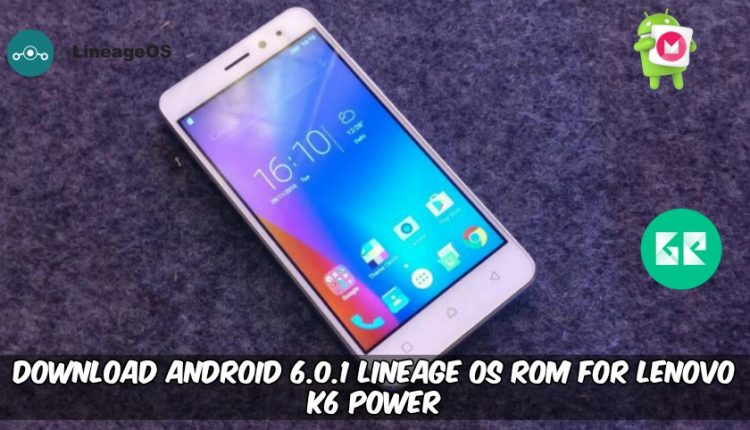 Android 6.0.1 Lineage OS ROM For Lenovo K6 Power