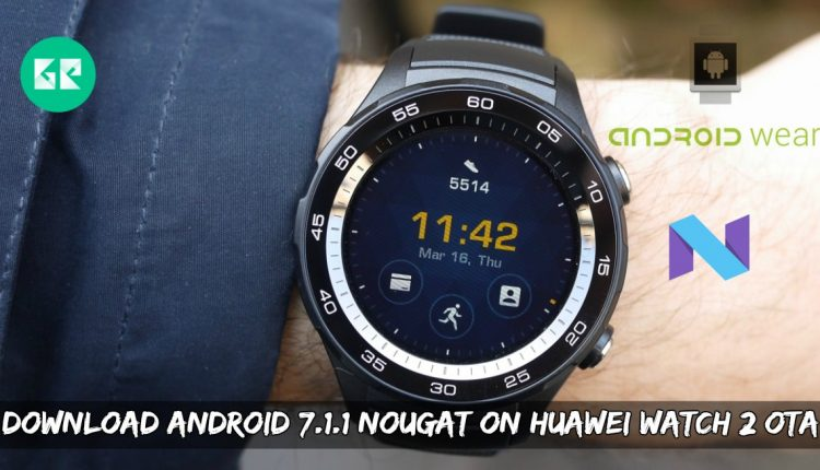 Download Android 7.1.1 Nougat On Huawei Watch 2 OTA