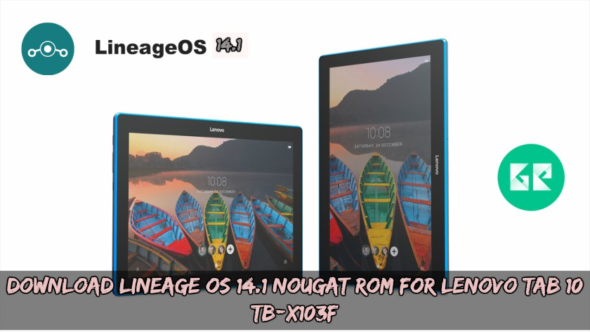 Download Lineage OS 14.1 Nougat ROM For Lenovo Tab 10 (TB-X103F)