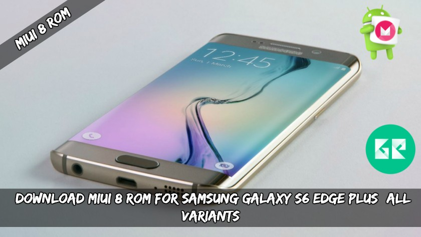 MIUI 8 ROM For Samsung Galaxy S6 Edge Plus (All Variants)
