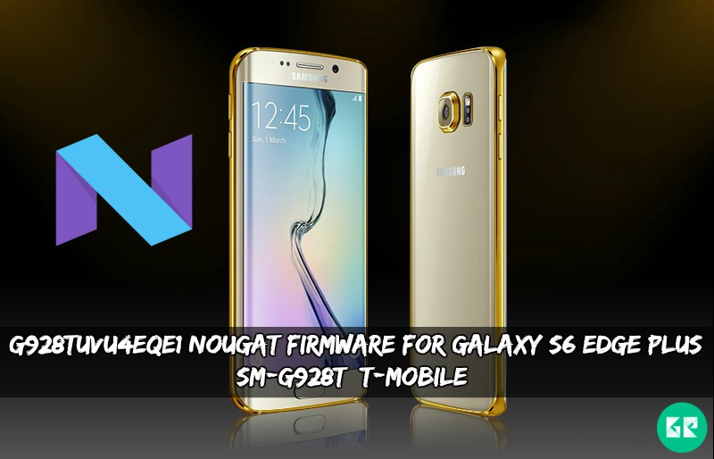 G928TUVU4EQE1 Nougat Firmware For Galaxy S6 Edge Plus SM-G928T