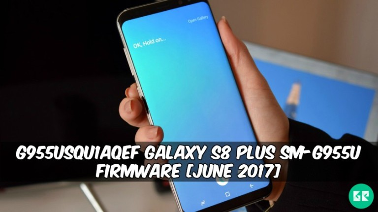 G955USQU1AQEF Galaxy S8 Plus SM G955U Firmware - G955USQU1AQEF Galaxy S8 Plus SM-G955U Firmware (June 2017)