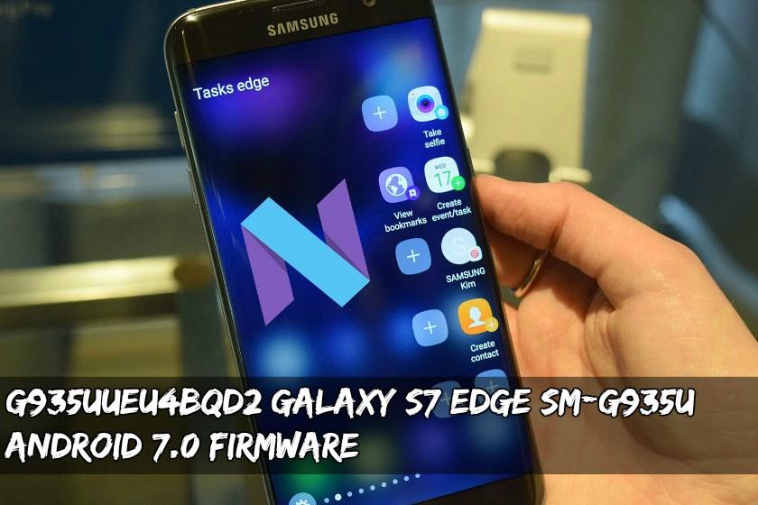 Galaxy S7 Edge SM G935U Android 7.0 - Download Stock G935UUEU4BQD2 Galaxy S7 Edge SM-G935U Firmware