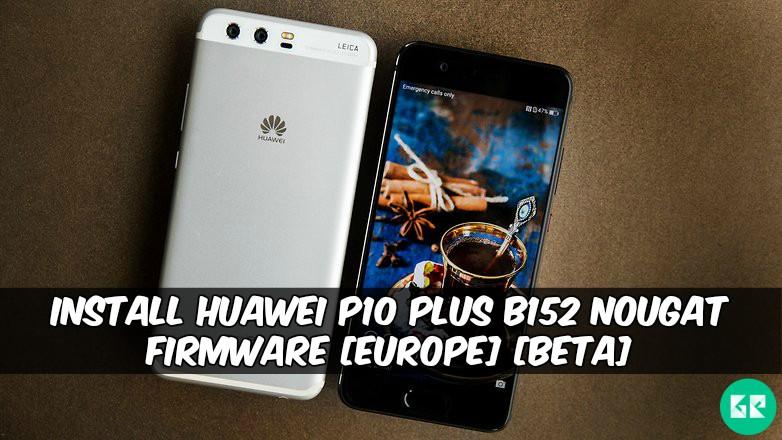 Huawei P10 Plus B152 Nougat Firmware - Install Huawei P10 Plus B152 Nougat Firmware [Europe] [Beta]