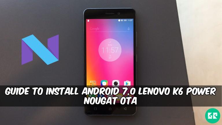 Install Android 7.0 Lenovo K6 Power Nougat OTA
