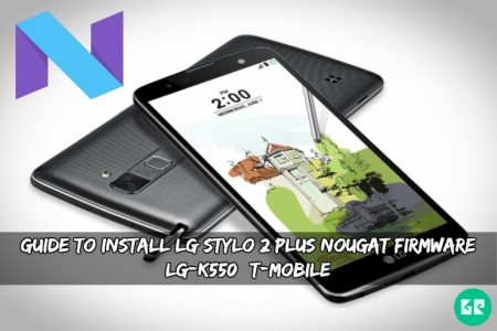 Guide To Install LG Stylo 2 Plus Nougat Firmware (LG-K550)(T