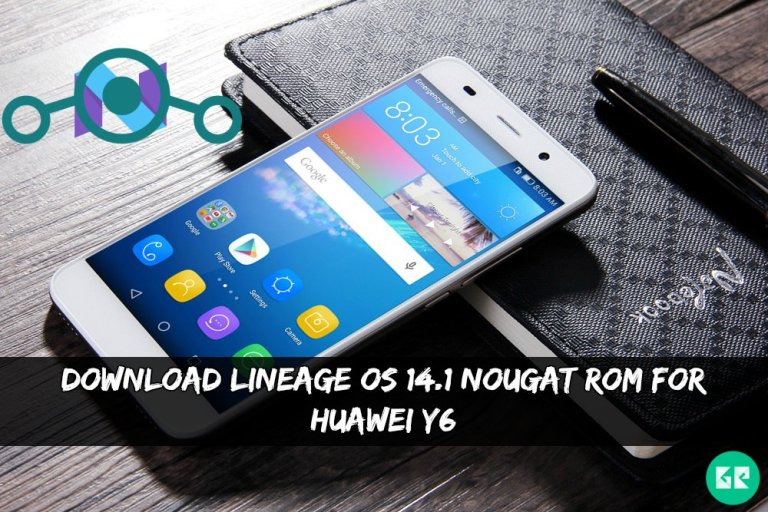 Lineage OS 14.1 Nougat ROM For Huawei Y6