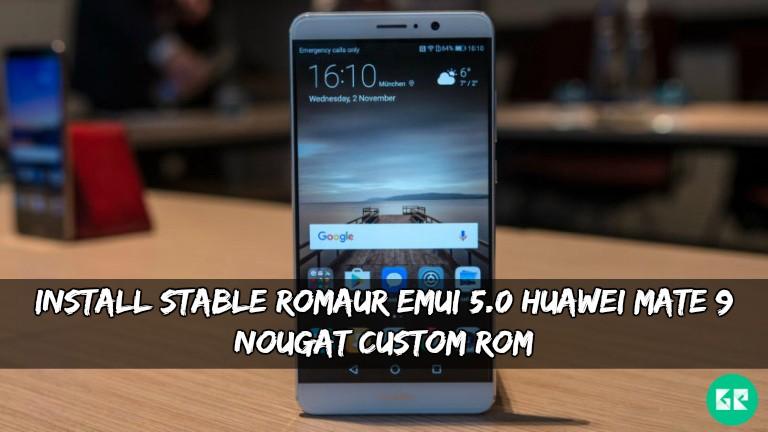 RomAur EMUI 5.0 Huawei Mate 9 Nougat Custom ROM
