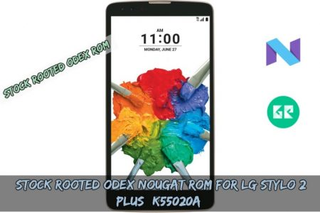 Stock Rooted Odex Nougat ROM For LG Stylo 2 Plus (K55020A)