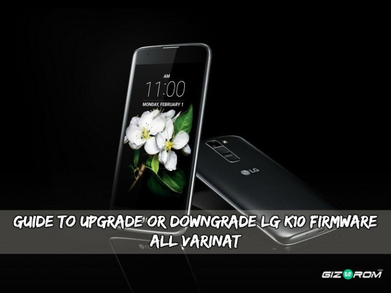 Upgrade Or Downgrade LG K10 Firmware - Guide To Upgrade Or Downgrade LG K10 Firmware [All Varinat]