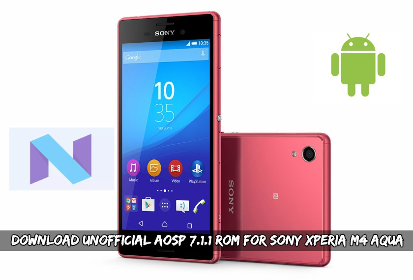 Download Unofficial AOSP 7 1 1 ROM For Sony Xperia M4 Aqua