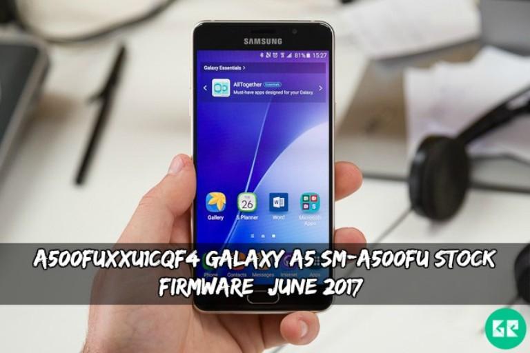 A500FUXXU1CQF4 Galaxy A5 SM A500FU Stock Firmware - A500FUXXU1CQF4 Galaxy A5 SM-A500FU Stock Firmware (June 2017)