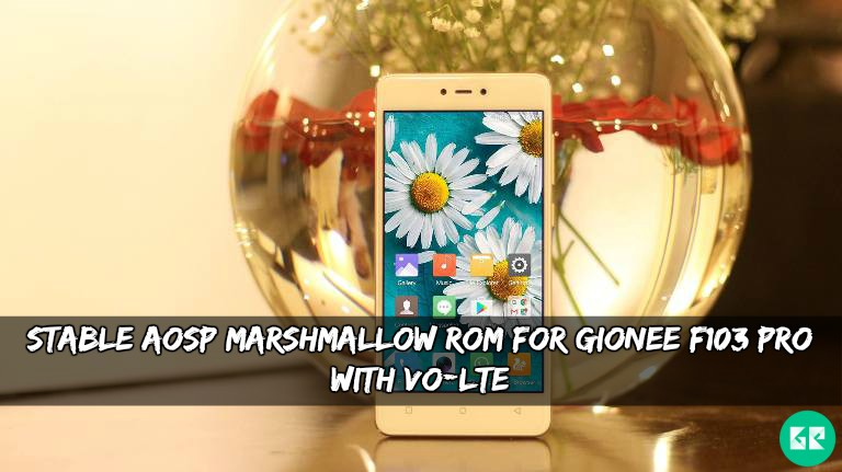 Stable AOSP Marshmallow ROM For Gionee F103 Pro With Vo-LTE