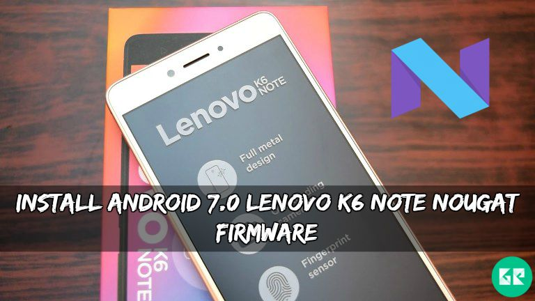 Android 7.0 Lenovo K6 Note Nougat Firmware 1 - Install Android 7.0 Lenovo K6 Note Nougat Firmware