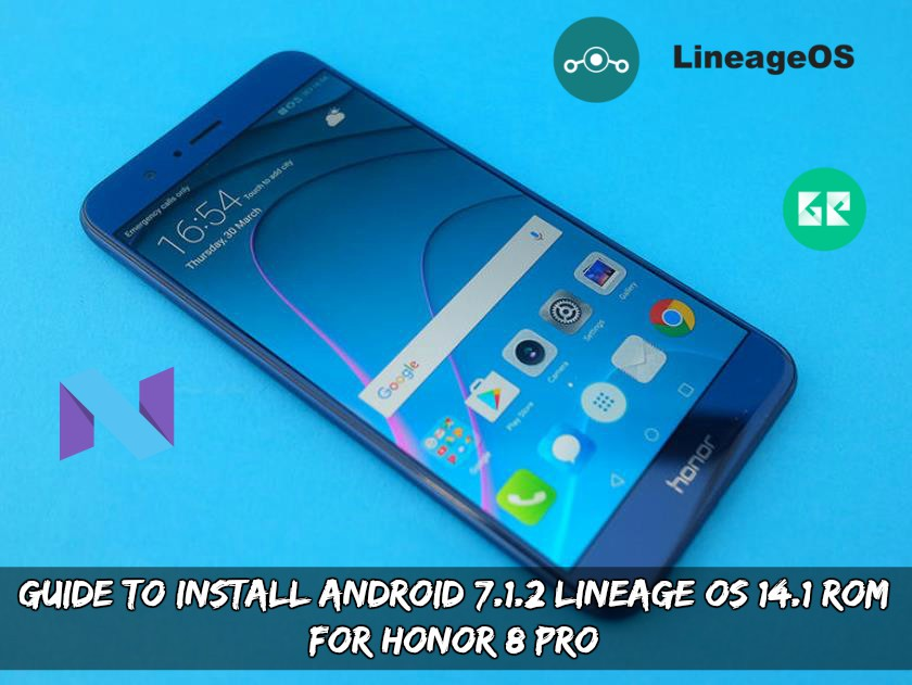 Android 7.1.2 Lineage OS 14.1 ROM for Honor 8 Pro - Guide To Install Android 7.1.2 Lineage OS 14.1 ROM for Honor 8 Pro