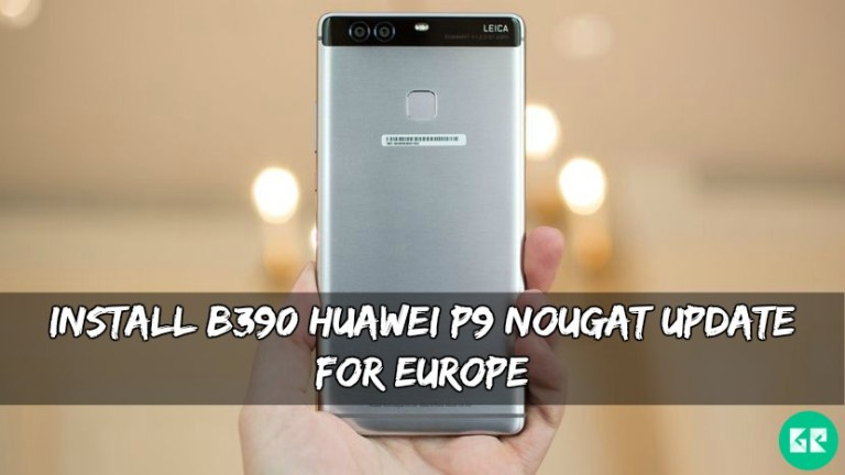 B390 Huawei P9 Nougat Update for Europe