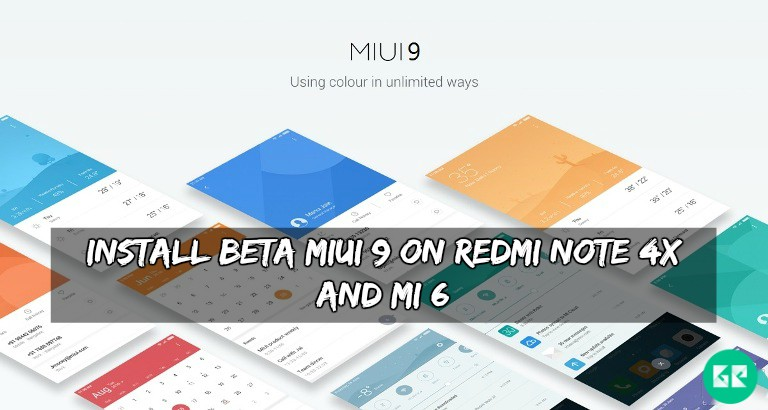Beta MIUI 9 On Redmi Note 4X And MI 6 - Guide To Install Beta MIUI 9 On Redmi Note 4X And MI 6
