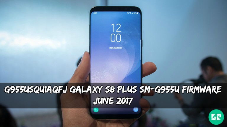 G955USQU1AQFJ Galaxy S8 Plus SM G955U Firmware - G955USQU1AQFJ Galaxy S8 Plus SM-G955U Firmware (June 2017)