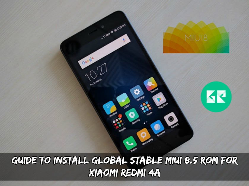 Global Stable MIUI 8.5 ROM For Xiaomi Redmi 4A - Guide To Install Global Stable MIUI 8.5 ROM For Redmi 4A