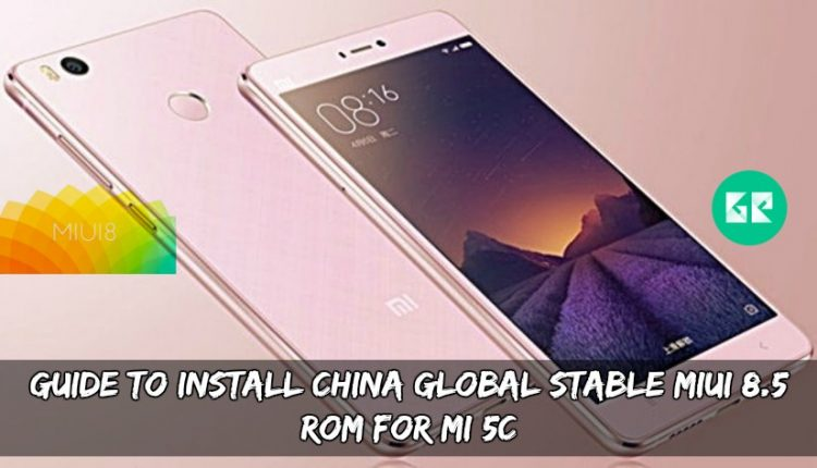Guide To Install China Global Stable MIUI 8.5 ROM For MI 5C