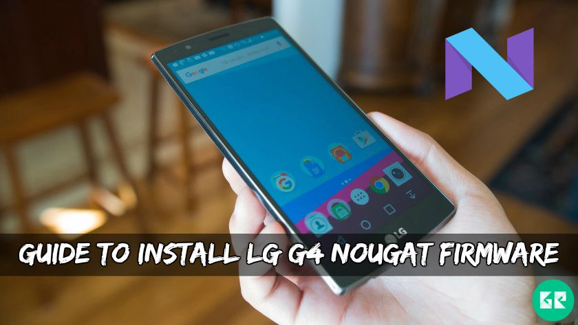 Guide To Install LG G4 Nougat Firmware (F500k/L/S)