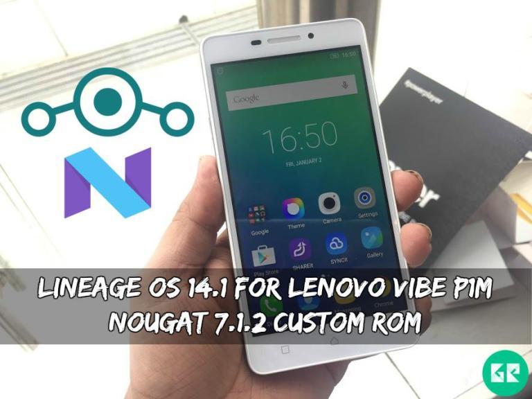 Lineage OS 14.1 For Lenovo Vibe P1m Nougat 7.1.2 Custom ROM