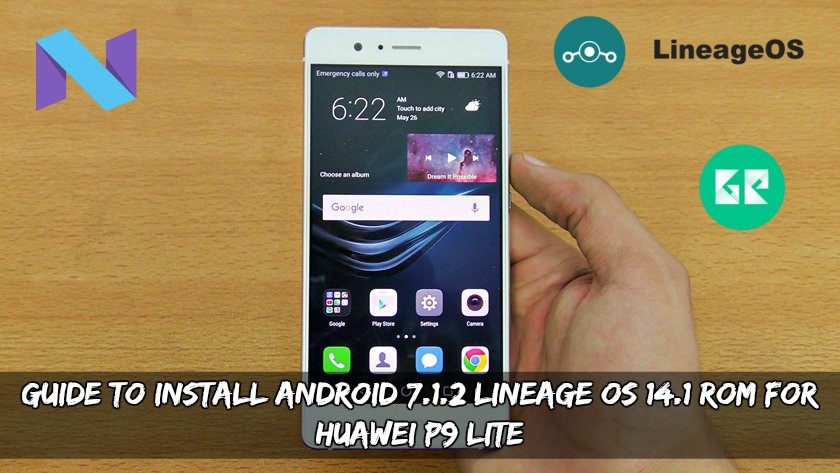 Guide To Install Android 7.1.2 Lineage OS 14.1 ROM for Huawei P9 Lite