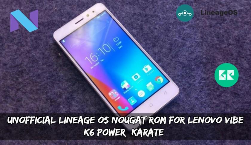 Lineage OS Nougat ROM For Lenovo Vibe K6 Power Karate - Unofficial Lineage OS Nougat ROM For Lenovo Vibe K6 Power