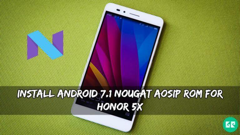 Nougat AOSiP ROM For Honor 5X - Install Android 7.1 Nougat AOSiP ROM For Honor 5X