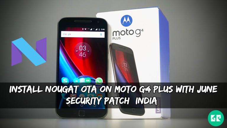 Nougat OTA On Moto G4 Plus With June Security Patch
