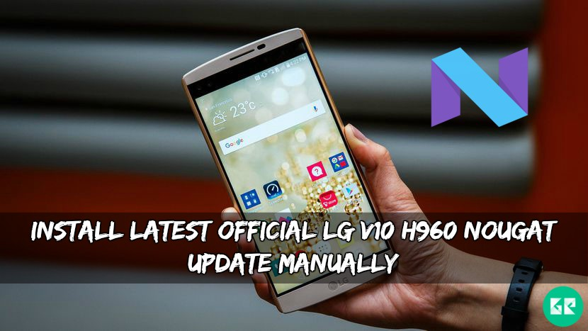 Official LG V10 H960 Nougat Update - Install Latest Official LG V10 H960 Nougat Update Manually