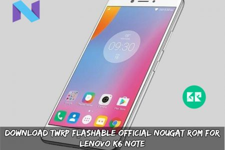TWRP Flashable Official Nougat ROM For Lenovo K6 Note [Rooted]