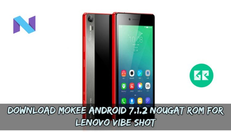 Download MoKee Android 7.1.2 Nougat ROM For Lenovo Vibe Shot